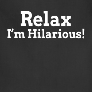 Relax, I'm Hilarious! Hoodies - Adjustable Apron