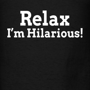 Relax, I'm Hilarious! Hoodies - Men's T-Shirt