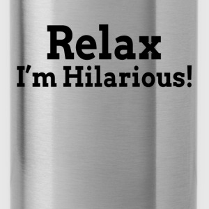 Relax, I'm Hilarious! Hoodies - Water Bottle