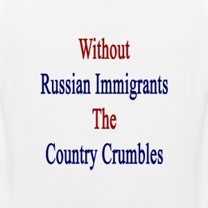 without_russian_immigrants_the_country_c T-Shirts - Men's Premium Tank