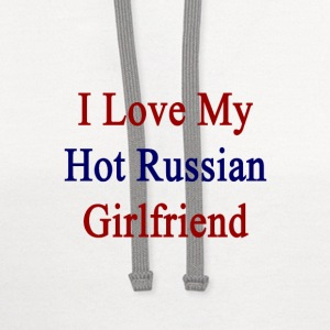 i_love_my_hot_russian_girlfriend T-Shirts - Contrast Hoodie
