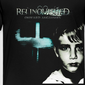 Relinquished - Onward Anguishes  Kids' Shirts - Toddler Premium T-Shirt