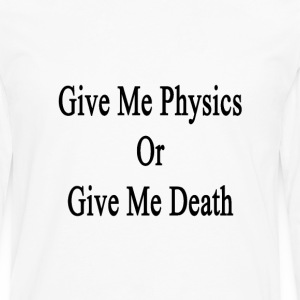 give_me_physics_or_give_me_death T-Shirts - Men's Premium Long Sleeve T-Shirt