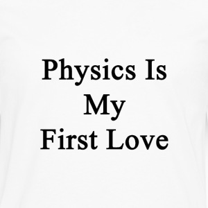 physics_is_my_first_love T-Shirts - Men's Premium Long Sleeve T-Shirt