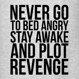 Never Go To Bed Angry, Stay Awake and Plot Revenge Hoodies - Men's T-Shirt