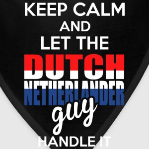 Keep Calm And Let The Dutch Netheriander Guy Handl T-Shirts - Bandana