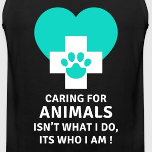 Caring for animals Its who I am Veterinary T-shirt T-Shirts - Men's Premium Tank