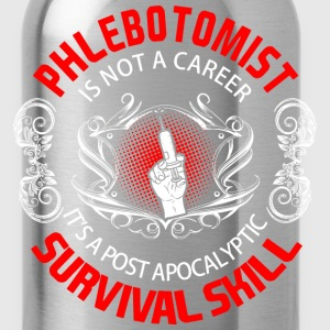 Phlebotomist is not career it's a post apocalyptic T-Shirts - Water Bottle
