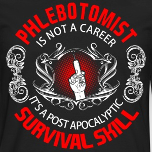 Phlebotomist is not career it's a post apocalyptic T-Shirts - Men's Premium Long Sleeve T-Shirt