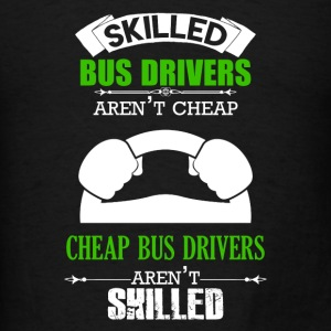 Skilled Bus Drivers Aren't Cheap - Men's T-Shirt