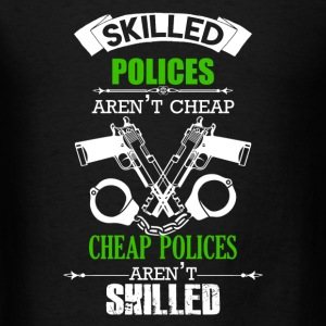 Skilled Polices Aren't Cheap - Men's T-Shirt