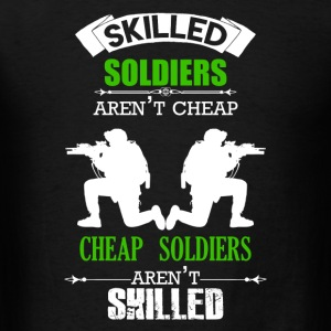 Skilled Soldiers Aren't Cheap - Men's T-Shirt