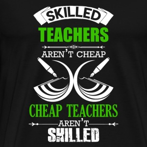 Skilled Teachers Aren't Cheap - Men's Premium T-Shirt