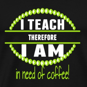 Teachers Need Coffee - Men's Premium T-Shirt