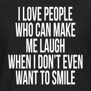 I Love People Who Can Make Me Laugh T-Shirts - Men's Premium Long Sleeve T-Shirt