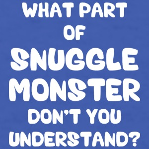 What Part of Snuggle Monster Don't You Understand? Mugs & Drinkware - Men's T-Shirt