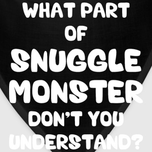 What Part of Snuggle Monster Don't You Understand? Hoodies - Bandana