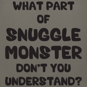 What Part of Snuggle Monster Don't You Understand? T-Shirts - Men's Premium Tank