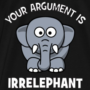 Your Argument Is Irrelephant Hoodies - Men's Premium T-Shirt