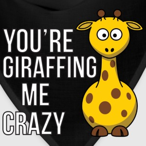 You're Giraffing me Crazy T-Shirts - Bandana