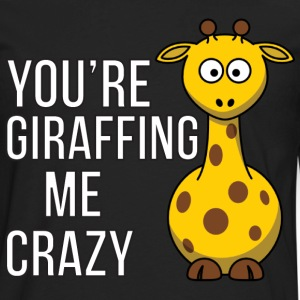You're Giraffing me Crazy T-Shirts - Men's Premium Long Sleeve T-Shirt