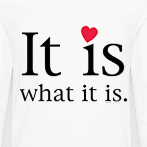 IT IS WHAT IT IS - Men's Premium Long Sleeve T-Shirt