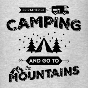 I'd Rather Be Camping and Go To the Mountains Hoodies - Men's T-Shirt