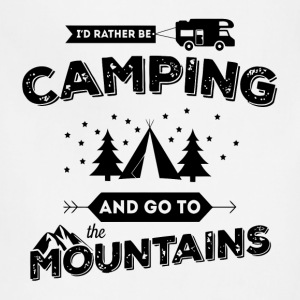 I'd Rather Be Camping and Go To the Mountains T-Shirts - Adjustable Apron