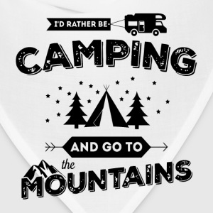 I'd Rather Be Camping and Go To the Mountains T-Shirts - Bandana