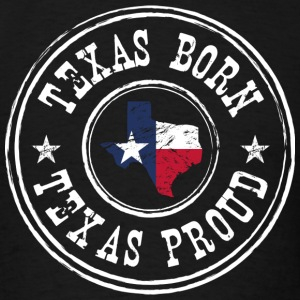 Texas Born Texas Proud - Men's T-Shirt