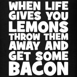 When Life Gives You Lemons, Get Some Bacon Hoodies - Men's T-Shirt