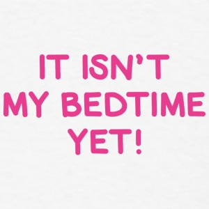 It Isn't My Bedtime Yet! - Men's T-Shirt