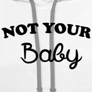Not your baby T-Shirts - Contrast Hoodie