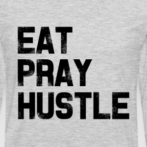 Eat Pray Hustle shirt - Men's Premium Long Sleeve T-Shirt