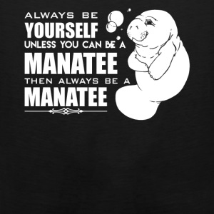 You Can Be A Manatee - Men's Premium Tank