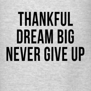 Thankful Dream Big Never Give Up Hoodies - Men's T-Shirt