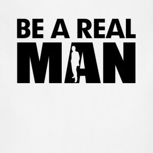 Be A Real Man T-Shirts - Adjustable Apron