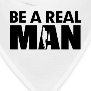 Be A Real Man T-Shirts - Bandana