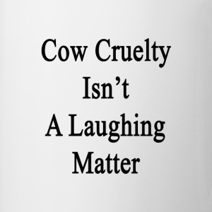 cow_cruelty_isnt_a_laughing_matter T-Shirts - Coffee/Tea Mug