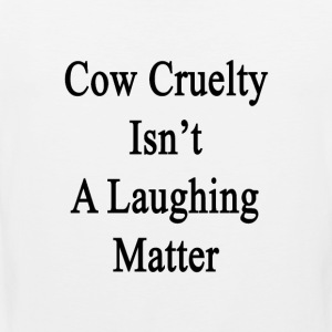 cow_cruelty_isnt_a_laughing_matter T-Shirts - Men's Premium Tank