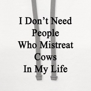 i_dont_need_people_who_mistreat_cows_in_ T-Shirts - Contrast Hoodie