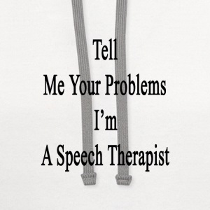 tell_me_your_problems_im_a_speech_therap T-Shirts - Contrast Hoodie