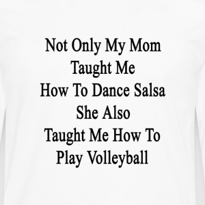 not_only_my_mom_taught_me_how_to_dance_s T-Shirts - Men's Premium Long Sleeve T-Shirt