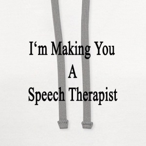 im_making_you_a_speech_therapist T-Shirts - Contrast Hoodie