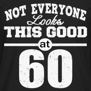 NOT EVERYONE LOOKS THIS GOOD AT SIXTY - Men's Premium Long Sleeve T-Shirt