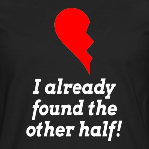 I Already Found The Other Half LOVE ROMANCE T-Shirts - Men's Premium Long Sleeve T-Shirt