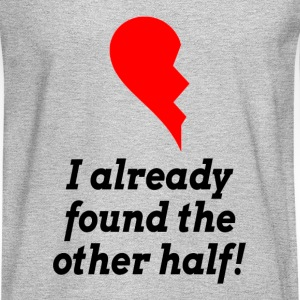 I Already Found The Other Half LOVE ROMANCE T-Shirts - Men's Long Sleeve T-Shirt