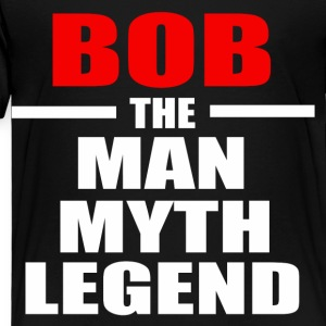 BOB THE MAN MYTH LEGEND - Toddler Premium T-Shirt