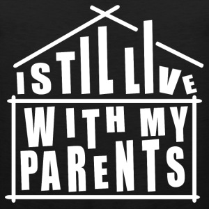 I STIL LIVE WITH MY PARENTS - Men's Premium Tank