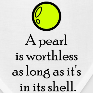 A pearl is worthless as long as it's in its shell. T-Shirts - Bandana